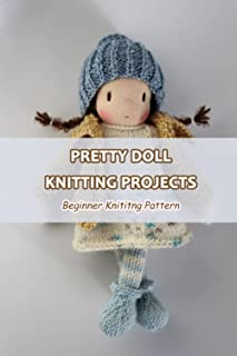 Pretty Doll Knitting Projects: Beginner Knititng Pattern: Doll Knitting for Girl