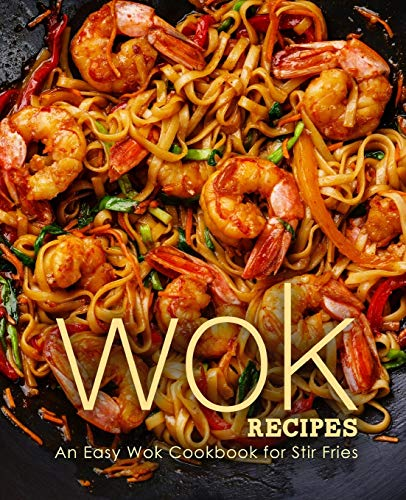 Wok Recipes: An Easy Wok Cookbook for Stir Fries