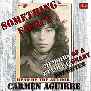 Something Fierce     Memoirs of a Revolutionary Daughter              Written by:                                                                                                                                 Carmen Aguirre                               Narrated by:                                                                                                                                 Carmen Aguirre                      Length: 9 hrs and 30 mins     3 ratings     Overall 4.3