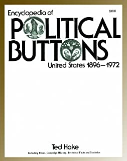 Encyclopedia of Political Buttons: United States 1896-1972 : Including Prices, Campaign History, Technical Facts and Statistics