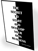 The Secret to Start and Develop your own Business