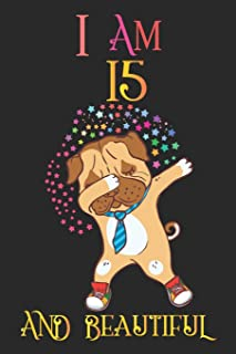 I Am 15 and Beautiful: Dog Notebook and Sketchbook Journal for 15 Year Old Teen Girls and Boys, a Happy Birthday 15 Years ...