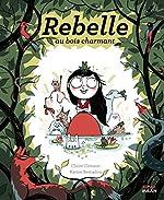 Rebelle au bois charmant de Claire Clément