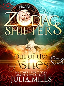 Out of the Ashes: A Zodiac Shifters Paranormal Romance: Pisces by [Julia Mills, Lisa Miller]