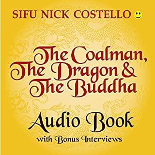 The Coalman, the Dragon and the Buddha                   By:                                                                                                                                 Sifu Nick Costello                               Narrated by:                                                                                                                                 John Lawless,                                                                                        Orla Dalton,                                                                                        Alice Duff,                   and others                 Length: 7 hrs and 14 mins     1 rating     Overall 3.0