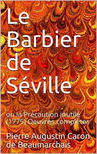 Le Barbier de Séville: ou la Précaution inutile (1775) Oeuvres complètes (French Edition)