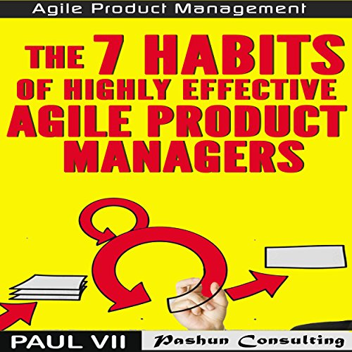 Agile Product Management: The 7 Habits of Highly Effective Agile Product Managers cover art