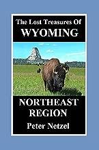 The Lost Treasures Of Wyoming: NORTHEAST REGION