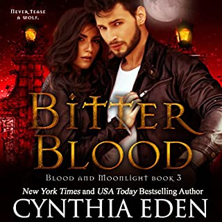 Bitter Blood     Blood and Moonlight, Volume 3              By:                                                                                                                                 Cynthia Eden                               Narrated by:                                                                                                                                 Sophie Eastlake                      Length: 7 hrs and 13 mins     3 ratings     Overall 4.7