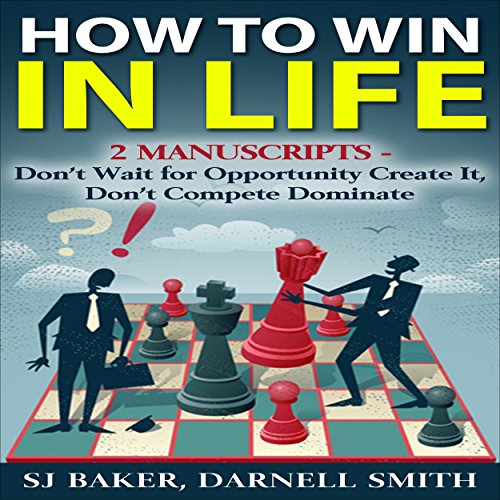How to WIn in Life: 2 Manuscripts     Don't Wait for Opportunity, Create It and Don't Compete, Dominate              By:                                                                                                                                 SJ Baker,                                                                                        Darnell Smith                               Narrated by:                                                                                                                                 Sam Slydell                      Length: 4 hrs and 57 mins     Not rated yet     Overall 0.0