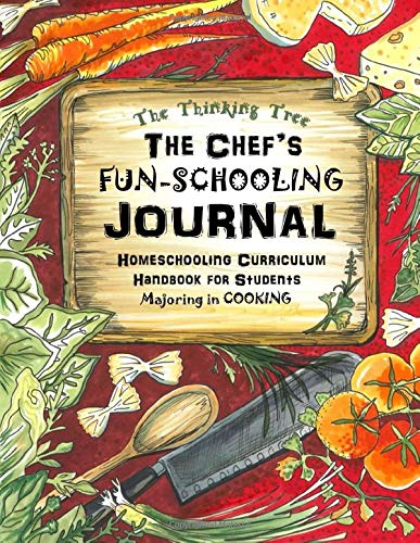 Compare Textbook Prices for The Chef's Fun-Schooling Journal: Homeschooling Curriculum Handbook for Students Majoring in Cooking: | The Thinking Tree | Funschooling Cooking ... Curriculum - Chef's Fun-Schooling Curriculum  ISBN 9798651849444 by Brown, Anna Miriam,Brown, Sarah Janisse
