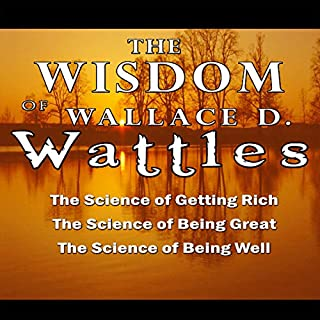 The Wisdom of Wallace D. Wattles     The Science of Getting Rich, the Science of Being Great & the Science of Being Well              By:                                                                                                                                 Wallace D. Wattles                               Narrated by:                                                                                                                                 Jason McCoy                      Length: 6 hrs and 5 mins     100 ratings     Overall 4.4