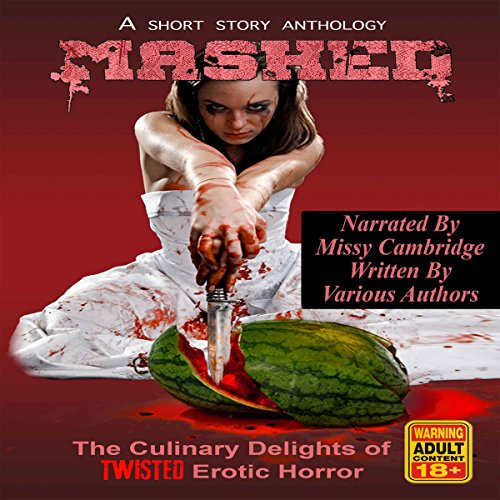 Mashed     The Culinary Delights of Twisted Erotic Horror              By:                                                                                                                                 Grivante,                                                                                        Eddie Generous,                                                                                        J. Donnait,                   and others                          Narrated by:                                                                                                                                 Missy Cambridge                      Length: 6 hrs and 46 mins     10 ratings     Overall 4.0