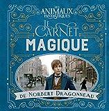 Les Animaux fantastiques - Le carnet magique de Norbert Dragonneau