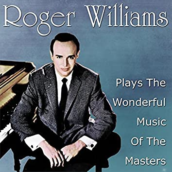 Roger Williams Plays The Wonderful Music Of The Masters