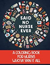 Said No Nurse Ever: A Coloring Book For Nurses Who've Seen It All