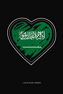 I Love Saudi Arabia: Lined Journal With Heart Saudi Flag | Saudi Arabia Quote Cover Notebook | 120 Pages | 6 x 9 Inches
