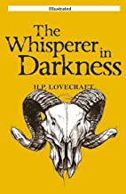 The Whisperer in Darkness (Illustrated): Fiction, Horror