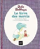 Bébé Balthazar - Le Livre des me...