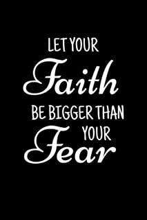 Let Your Faith Be Bigger Than Your Fear: Inspirational Notebook to Write In for Men , Black Women , Teens , Coworkers - Cu...