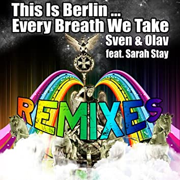 This Is Berlin ... Every Breath We Take (Remixes)