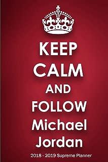 Keep Calm and Follow Michael Jordan 2018-2019 Supreme Planner: Michael Jordan