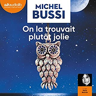 On la trouvait plutôt jolie                   By:                                                                                                                                 Michel Bussi                               Narrated by:                                                                                                                                 Marie Bouvier                      Length: 14 hrs and 34 mins     2 ratings     Overall 4.0