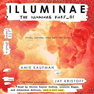 Illuminae     The Illuminae Files, Book 1              Written by:                                                                                                                                 Amie Kaufman,                                                                                        Jay Kristoff                               Narrated by:                                                                                                                                 Olivia Taylor Dudley,                                                                                        Lincoln Hoppe,                                                                                        Johnathan McClain                      Length: 11 hrs and 40 mins     74 ratings     Overall 4.6