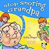 Stop Snoring Grandpa! (Children s Book) Funny Rhyming Bedtime Story Picture Book for Beginner Readers (ages 2-8) (Funny Grandparents Series- (Beginner and Early Readers) 2)