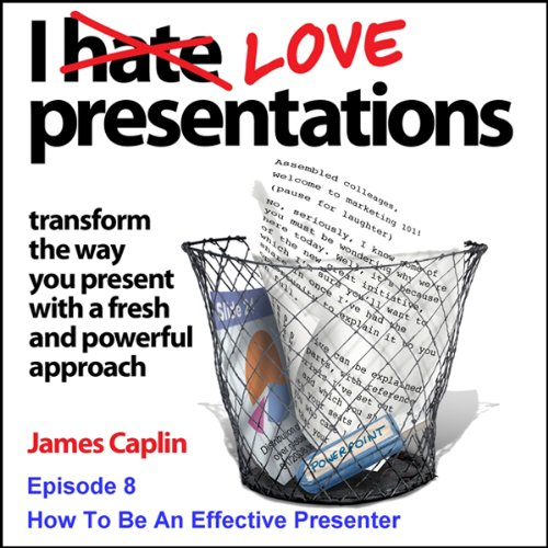 I Love Presentations     Episode 8 - How To Be An Effective Presenter              By:                                                                                                                                 James Caplin                               Narrated by:                                                                                                                                 James Caplin                      Length: 6 mins     1 rating     Overall 1.0