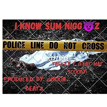 I Know Sum Niggaz (feat. Scooby)