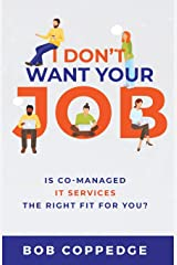 I Dont Want Your Job: Is Co-Managed IT servIces the rIght fIt for You? Paperback