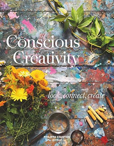 Stanton, P: Conscious Creativity: Look, Connect, Create