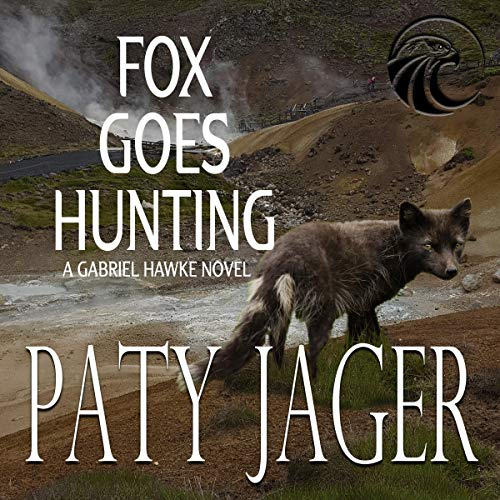Fox Goes Hunting: Gabriel Hawke Novel Audiobook By Paty Jager cover art
