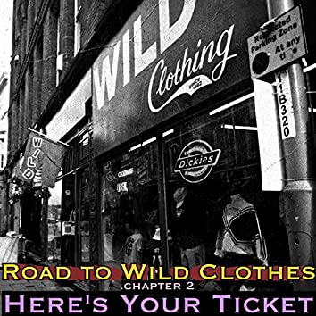 HERE'S YOUR TICKET: Road to Wild Clothes Chapter 2