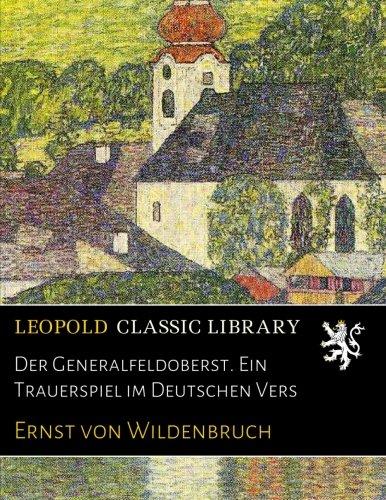 Der Generalfeldoberst. Ein Trauerspiel im Deutschen Vers