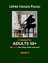 Upper Hands Piano: A Method for Adults 50+ to SPARK the Mind, Heart and Soul: Book 3 (Volume 3)