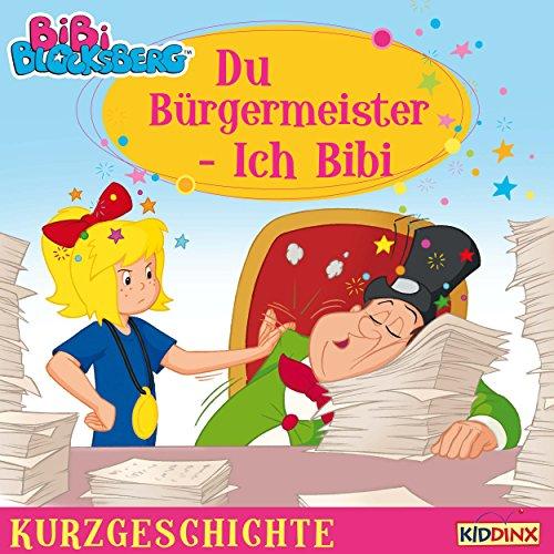 Du Bürgermeister - Ich Bibi: Bibi Blocksberg - Kurzgeschichte