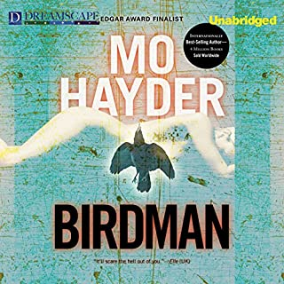 Birdman                   By:                                                                                                                                 Mo Hayder                               Narrated by:                                                                                                                                 Damien Goodwin                      Length: 11 hrs and 20 mins     400 ratings     Overall 3.9
