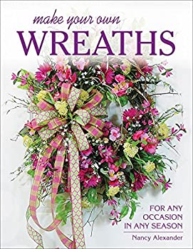Make Your Own Wreaths  For Any Occasion in Any Season