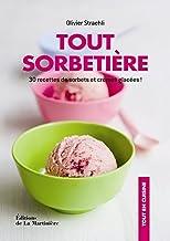 Tout sorbetière: 30 recettes de sorbets et crèmes glacées !