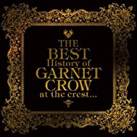 THE BEST HISTORY OF GARNET CROW AT THE CREST...(2CD)(regualr ed.)(remaster) by GARNET CROW (2010-02-10)