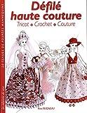 Défilé haute couture. Tricot - Crochet - Couture. 20 tenues de poupées mannequins