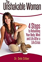 The Unshakable Woman: 4 Steps to Rebuilding Your Body, Mind and Life After a Life Crisis