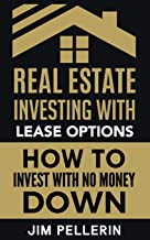 Real Estate Investing with Lease Options: How to Invest with No Money Down