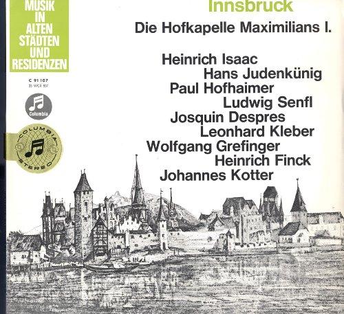 Innsbruck - Die Hofkapelle Maximilians I.mit Werken Isaac, Judenkünig, Hofhaimer, Senfl, Despres, Kleber, Grefinger, Finck, Kotter Vinyl LP EMI - Electrola 1962