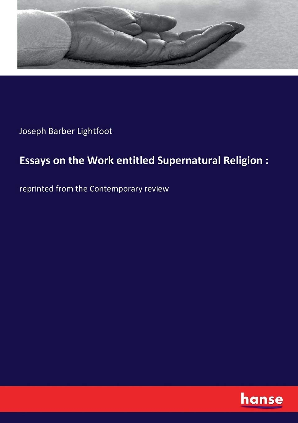 Essays on the Work entitled Supernatural Religion: :reprinted from the Contemporary review