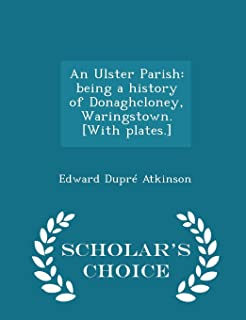 An Ulster Parish: Being a History of Donaghcloney, Waringstown. [with Plates.] - Scholar's Choice Edition