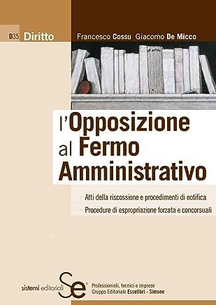 LOpposizione al Fermo Amministrativo: Atti della riscossione e procedimenti di notifica Procedure di espropriazione forzata e concorsuali Formulario su CD-Rom