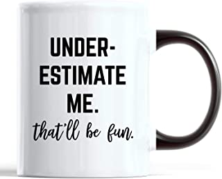 Underestimate me that'll be fun 11 oz black/white mug
